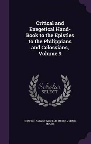 Critical and Exegetical Hand-Book to the Epistles to the Philippians and Colossians, Volume 9