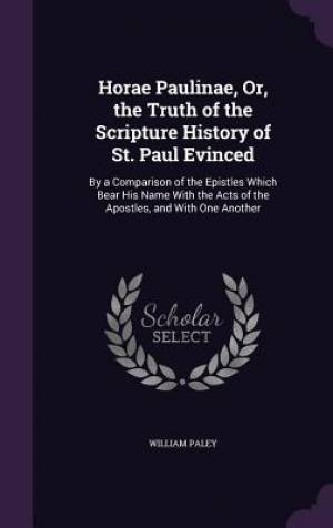 Horae Paulinae, Or, the Truth of the Scripture History of St. Paul Evinced
