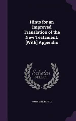 Hints for an Improved Translation of the New Testament. [With] Appendix