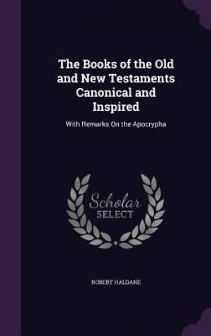 The Books of the Old and New Testaments Canonical and Inspired