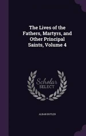 The Lives of the Fathers, Martyrs, and Other Principal Saints, Volume 4