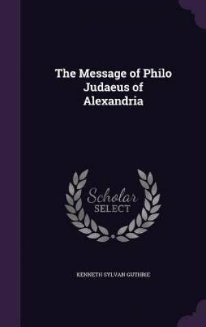 The Message of Philo Judaeus of Alexandria