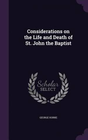 Considerations on the Life and Death of St. John the Baptist