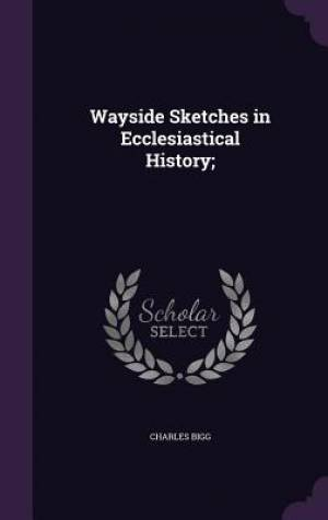 Wayside Sketches in Ecclesiastical History;