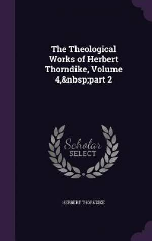 The Theological Works of Herbert Thorndike, Volume 4, Part 2