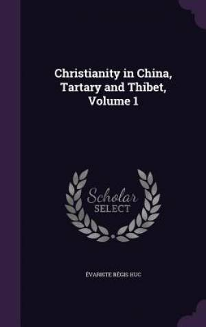 Christianity in China, Tartary and Thibet, Volume 1