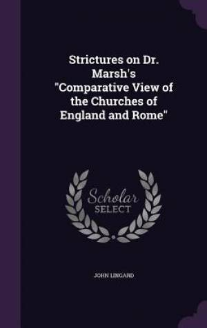 Strictures on Dr. Marsh's Comparative View of the Churches of England and Rome