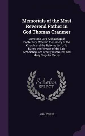 Memorials of the Most Reverend Father in God Thomas Cranmer