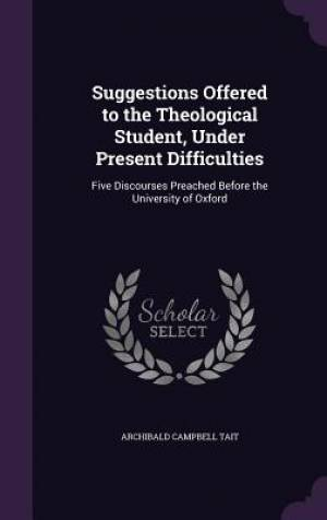 Suggestions Offered to the Theological Student, Under Present Difficulties