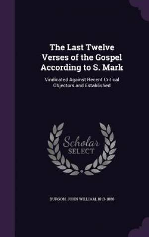 The Last Twelve Verses of the Gospel According to S. Mark
