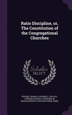 Ratio Discipline, Or, the Constitution of the Congregational Churches