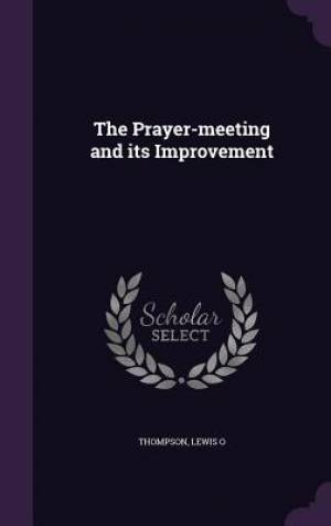 The Prayer-Meeting and Its Improvement