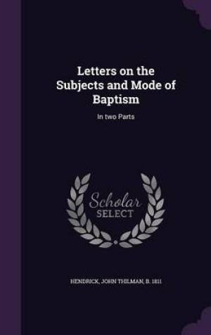 Letters on the Subjects and Mode of Baptism