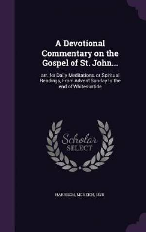 A Devotional Commentary on the Gospel of St. John...