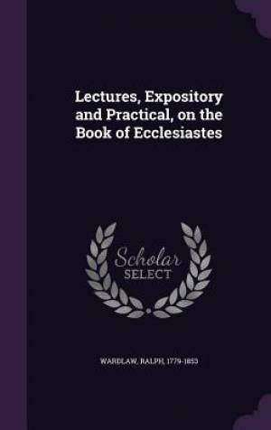 Lectures, Expository and Practical, on the Book of Ecclesiastes