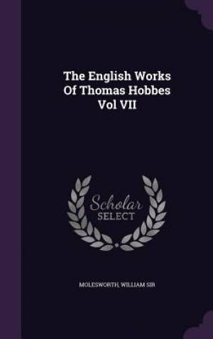 The English Works of Thomas Hobbes Vol VII