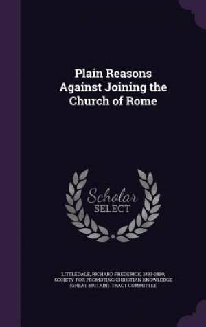 Plain Reasons Against Joining the Church of Rome