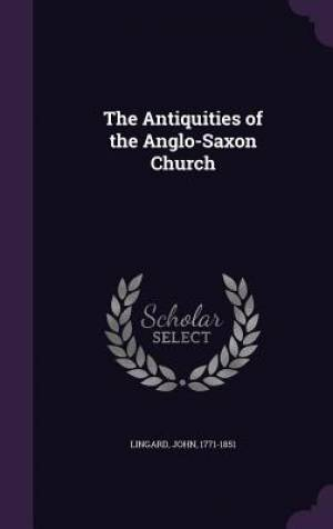 The Antiquities of the Anglo-Saxon Church