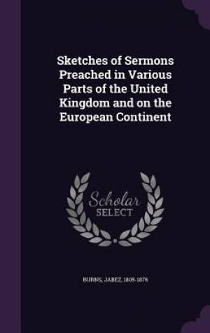 Sketches of Sermons Preached in Various Parts of the United Kingdom and on the European Continent