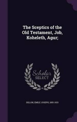 The Sceptics of the Old Testament, Job, Koheleth, Agur;
