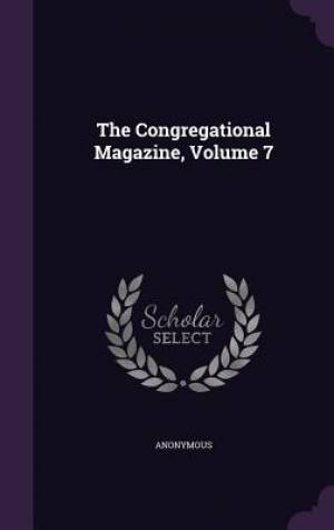 The Congregational Magazine, Volume 7