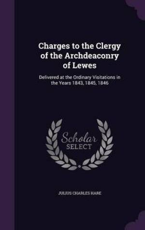 Charges to the Clergy of the Archdeaconry of Lewes