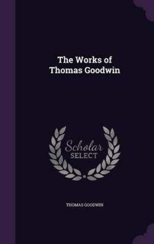 The Works of Thomas Goodwin