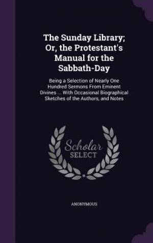 The Sunday Library; Or, the Protestant's Manual for the Sabbath-Day