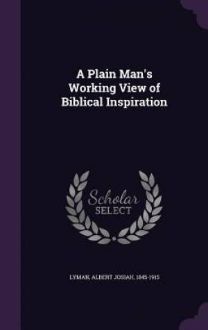 A Plain Man's Working View of Biblical Inspiration