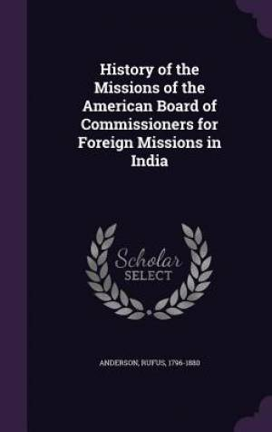 History of the Missions of the American Board of Commissioners for Foreign Missions in India