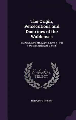 The Origin, Persecutions and Doctrines of the Waldenses