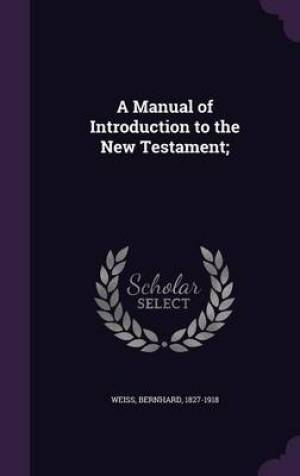 A Manual of Introduction to the New Testament;