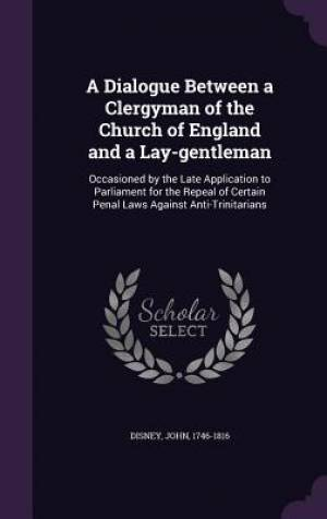 A Dialogue Between a Clergyman of the Church of England and a Lay-Gentleman