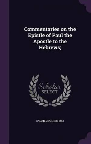 Commentaries on the Epistle of Paul the Apostle to the Hebrews;