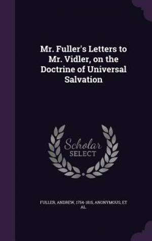 Mr. Fuller's Letters to Mr. Vidler, on the Doctrine of Universal Salvation