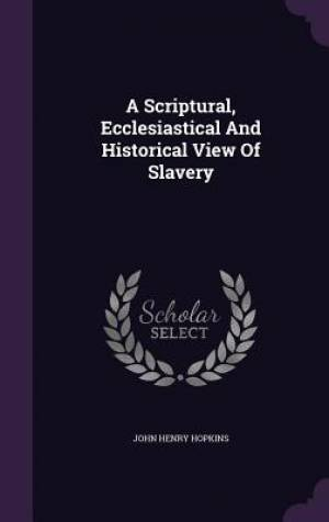 A Scriptural, Ecclesiastical and Historical View of Slavery