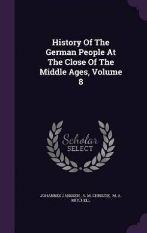 History of the German People at the Close of the Middle Ages, Volume 8
