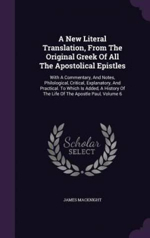 A New Literal Translation, from the Original Greek of All the Apostolical Epistles