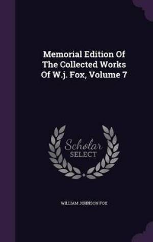 Memorial Edition of the Collected Works of W.J. Fox, Volume 7