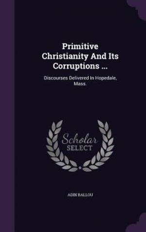Primitive Christianity and Its Corruptions ...