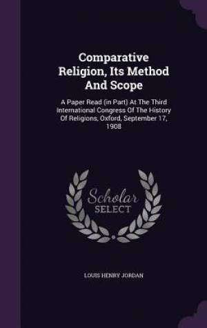 Comparative Religion, Its Method and Scope