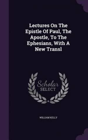 Lectures on the Epistle of Paul, the Apostle, to the Ephesians, with a New Transl