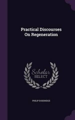 Practical Discourses on Regeneration