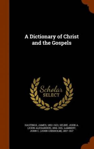 A Dictionary of Christ and the Gospels