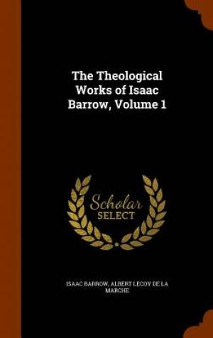 The Theological Works of Isaac Barrow, Volume 1