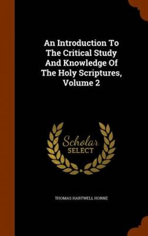 An Introduction to the Critical Study and Knowledge of the Holy Scriptures, Volume 2