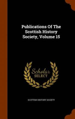 Publications of the Scottish History Society, Volume 15