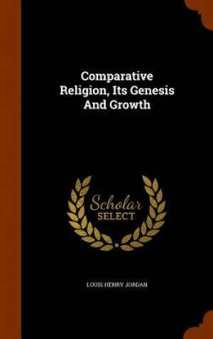 Comparative Religion, Its Genesis and Growth