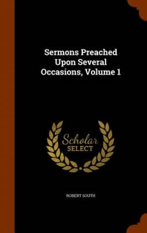 Sermons Preached Upon Several Occasions, Volume 1