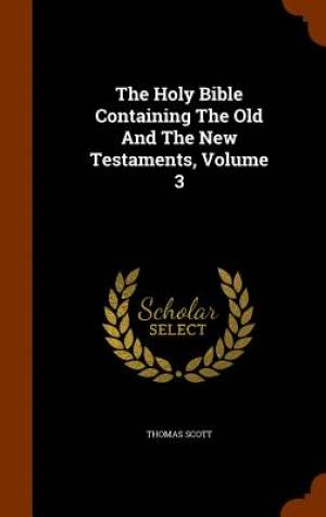 The Holy Bible Containing the Old and the New Testaments, Volume 3